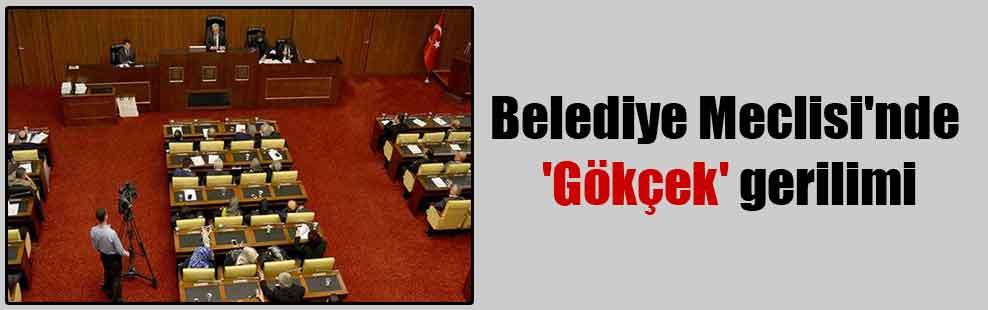 Belediye Meclisi'nde 'Gökçek' gerilimi