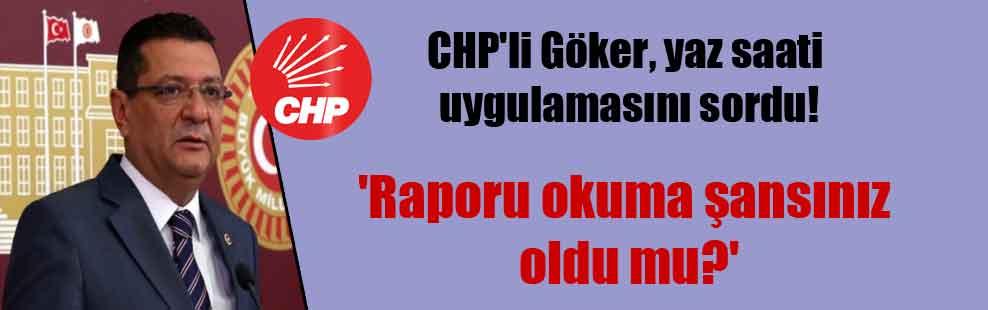 CHP'li Göker, yaz saati uygulamasını sordu! 'Raporu okuma şansınız oldu mu?'