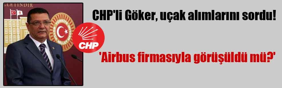 CHP'li Göker, uçak alımlarını sordu! 'Airbus firmasıyla görüşüldü mü?'