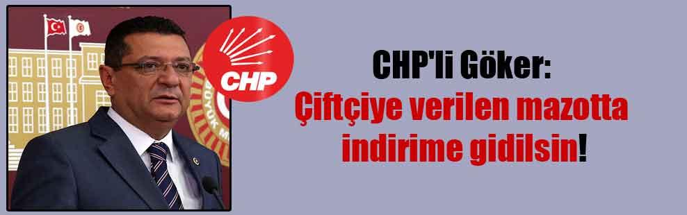 CHP'li Göker: Çiftçiye verilen mazotta indirime gidilsin!