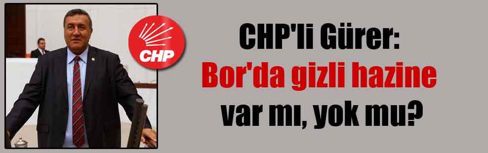 CHP'li Gürer: Bor'da gizli hazine var mı, yok mu?