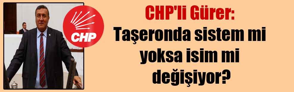 CHP'li Gürer: Taşeronda sistem mi yoksa isim mi değişiyor?