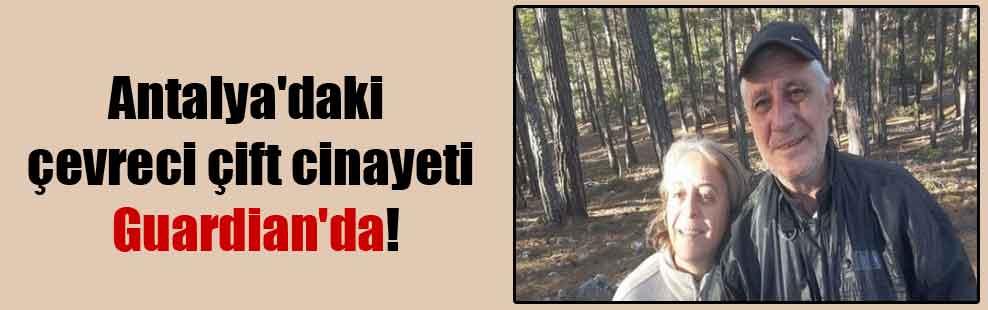 Antalya'daki çevreci çift cinayeti Guardian'da!