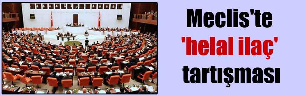 Meclis'te 'helal ilaç' tartışması