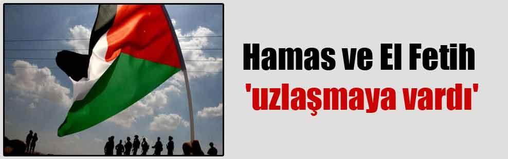 Hamas ve El Fetih 'uzlaşmaya vardı'
