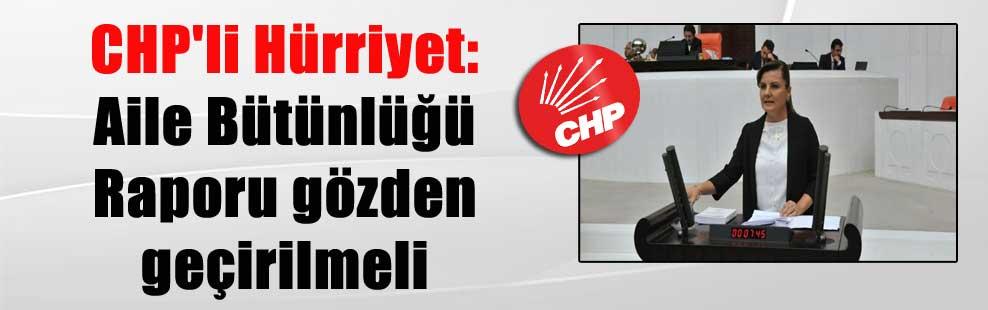 CHP'li Hürriyet: Aile Bütünlüğü Raporu gözden geçirilmeli