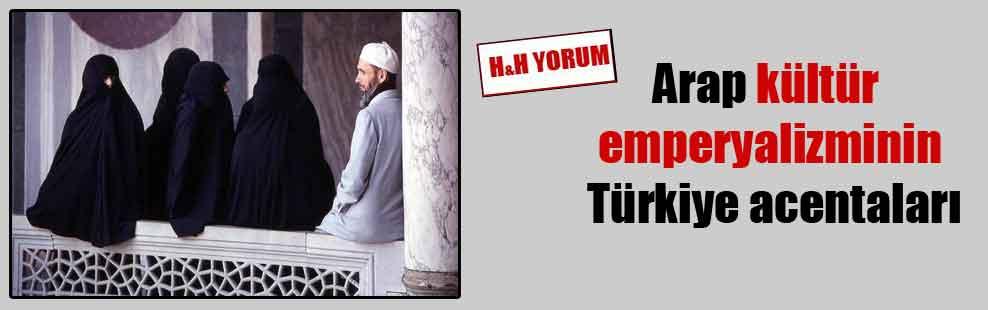 Arap kültür emperyalizminin Türkiye acentaları