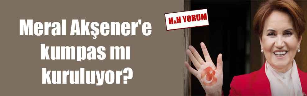 Meral Akşener'e kumpas mı kuruluyor?
