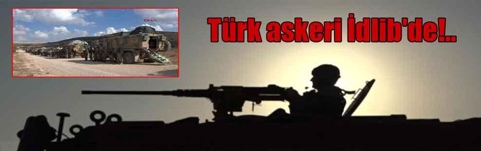 Türk askeri İdlib'de!..