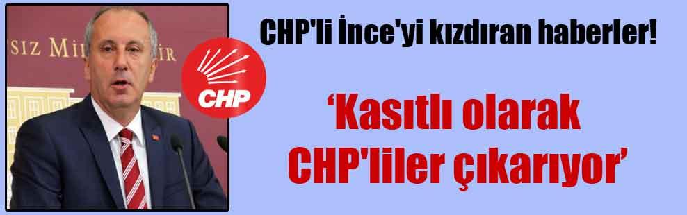 CHP'li İnce'yi kızdıran haberler!