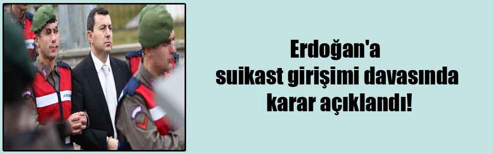 Erdoğan'a suikast girişimi davasında karar açıklandı!