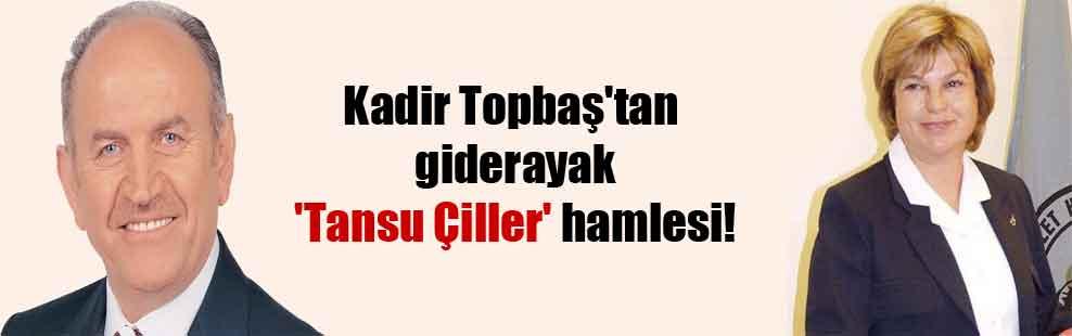 Kadir Topbaş'tan giderayak 'Tansu Çiller' hamlesi!