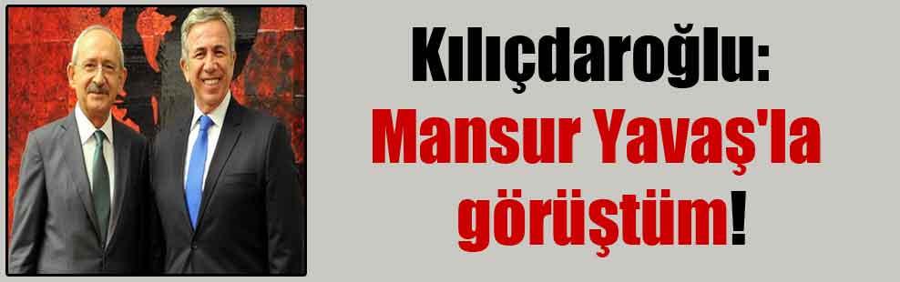 Kılıçdaroğlu: Mansur Yavaş'la görüştüm!