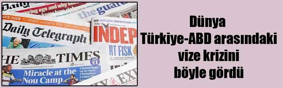 Dünya Türkiye-ABD arasındaki vize krizini böyle gördü