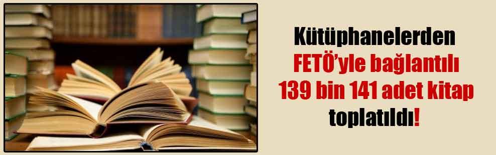 Kütüphanelerden FETÖ'yle bağlantılı 139 bin 141 adet kitap toplatıldı!