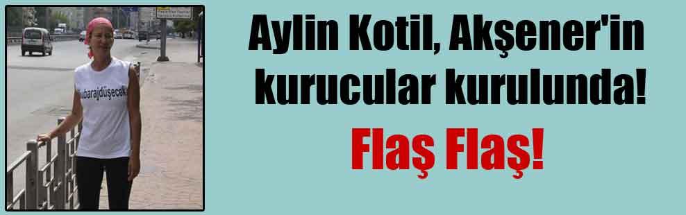 Aylin Kotil, Akşener'in kurucular kurulunda! Flaş Flaş!