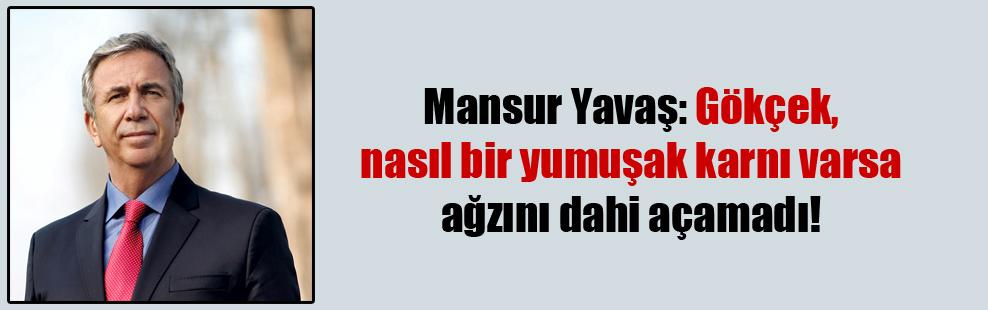 Mansur Yavaş: Gökçek, nasıl bir yumuşak karnı varsa ağzını dahi açamadı!