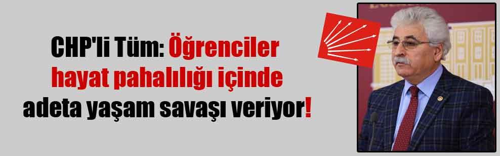 CHP'li Tüm: Öğrenciler hayat pahalılığı içinde adeta yaşam savaşı veriyor!