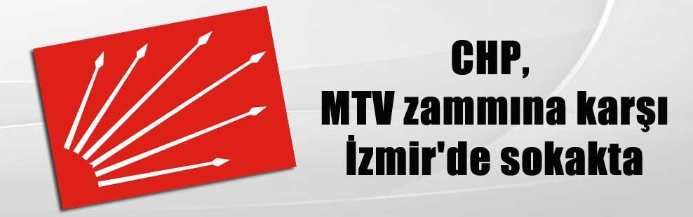 CHP, MTV zammına karşı İzmir'de sokakta