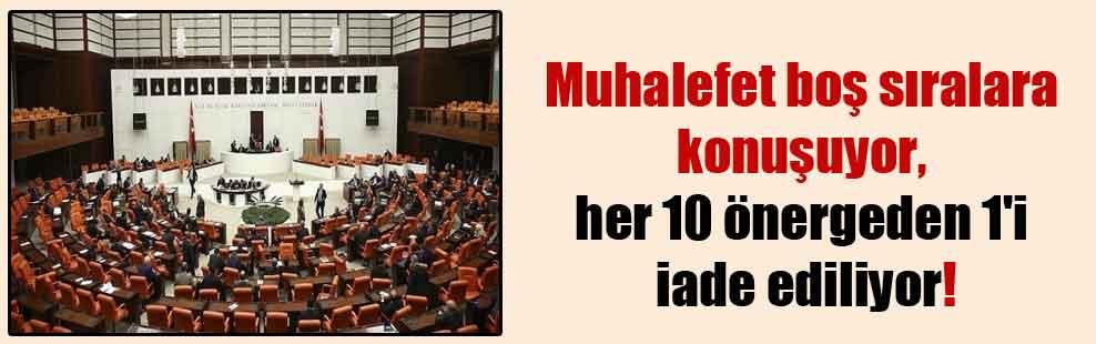 Muhalefet boş sıralara konuşuyor, her 10 önergeden 1'i iade ediliyor!