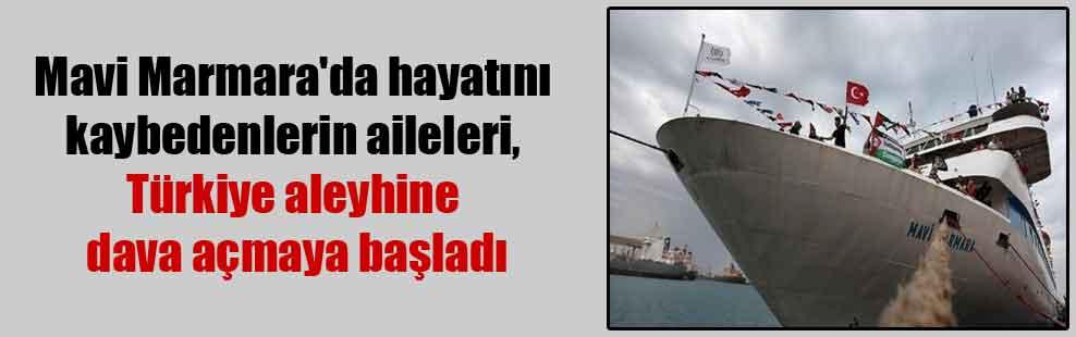 Mavi Marmara'da hayatını kaybedenlerin aileleri, Türkiye aleyhine dava açmaya başladı