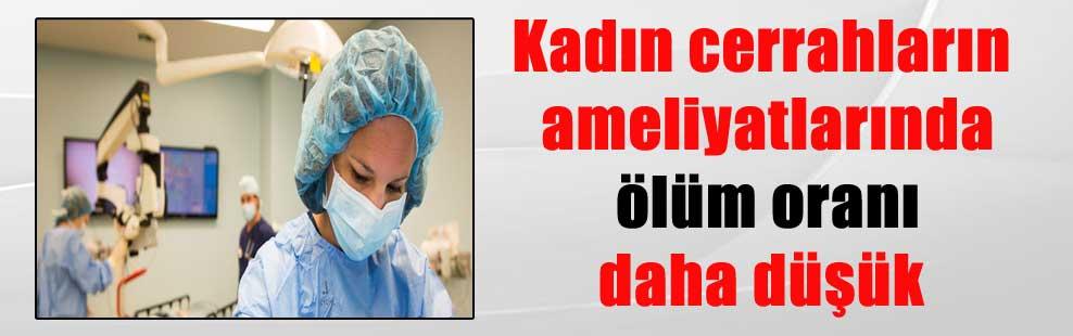 Kadın cerrahların ameliyatlarında ölüm oranı daha düşük