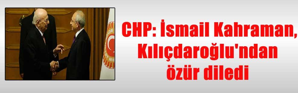 CHP: İsmail Kahraman, Kılıçdaroğlu'ndan özür diledi