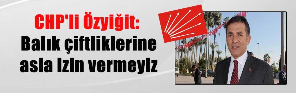 CHP'li Özyiğit: Balık çiftliklerine asla izin vermeyiz
