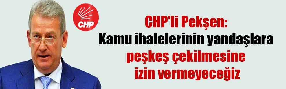 CHP'li Pekşen: Kamu ihalelerinin yandaşlara peşkeş çekilmesine izin vermeyeceğiz