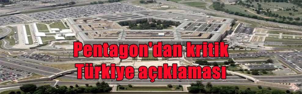 Pentagon'dan kritik Türkiye açıklaması