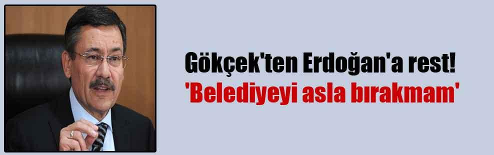 Gökçek'ten Erdoğan'a rest! 'Belediyeyi asla bırakmam'