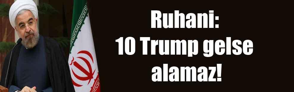 Ruhani: 10 Trump gelse alamaz!