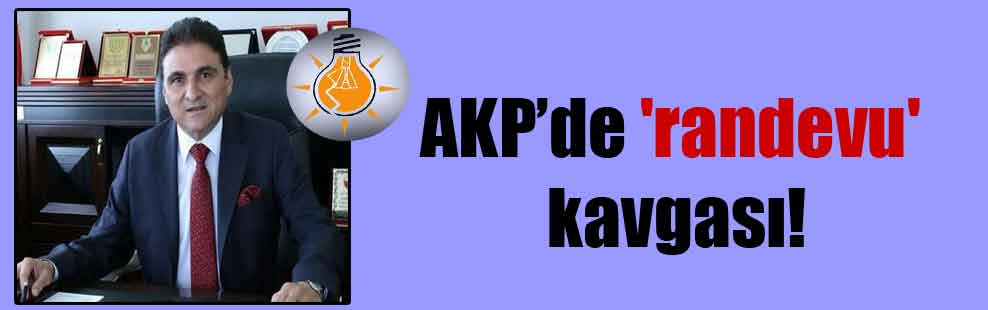 AKP'de 'randevu' kavgası!