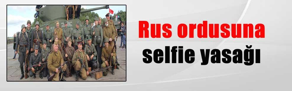Rus ordusuna selfie yasağı