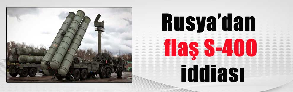 Rusya'dan flaş S-400 iddiası
