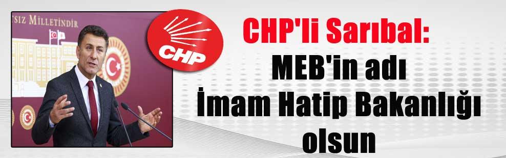 CHP'li Sarıbal: MEB'in adı İmam Hatip Bakanlığı olsun
