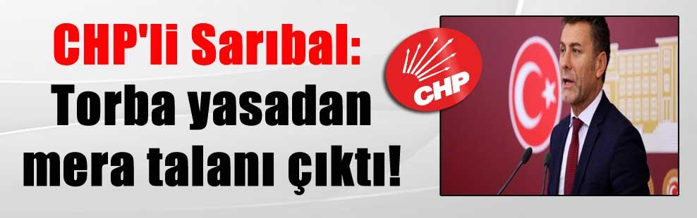 CHP'li Sarıbal: Torba yasadan mera talanı çıktı!