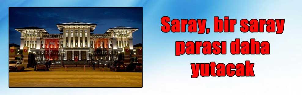Saray, bir saray parası daha yutacak