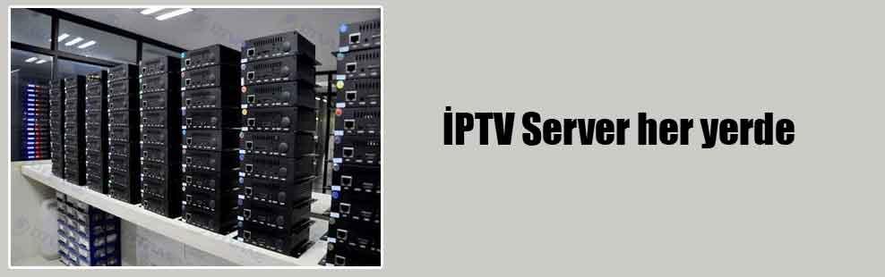 İPTV Server her yerde