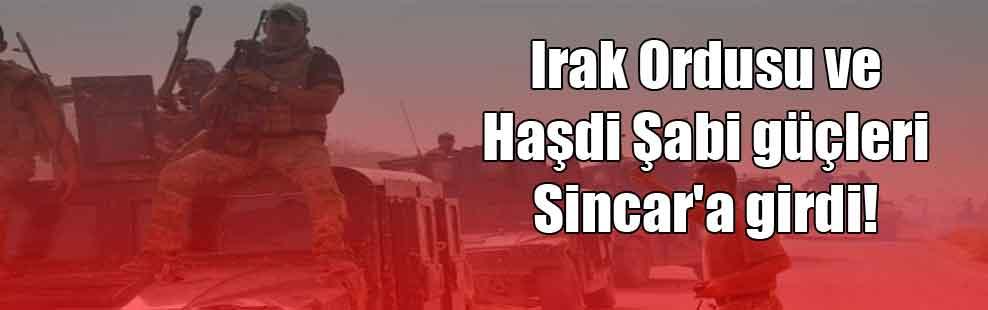 Irak Ordusu ve Haşdi Şabi güçleri Sincar'a girdi!