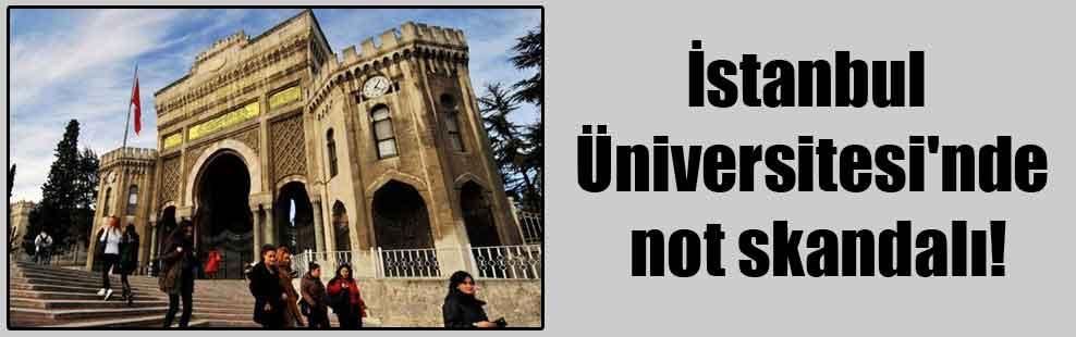 İstanbul Üniversitesi'nde not skandalı!