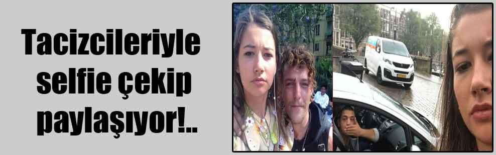 Tacizcileriyle selfie çekip paylaşıyor!..