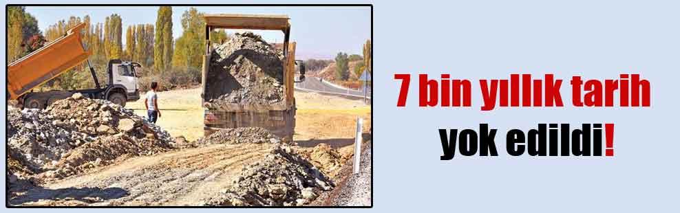 7 bin yıllık tarih yok edildi!