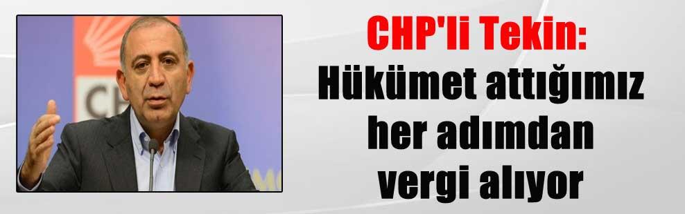 CHP'li Tekin: Hükümet attığımız her adımdan vergi alıyor
