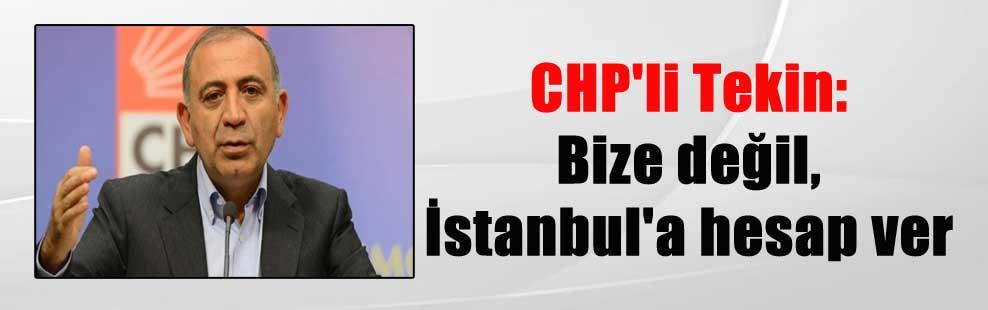 CHP'li Tekin: Bize değil, İstanbul'a hesap ver