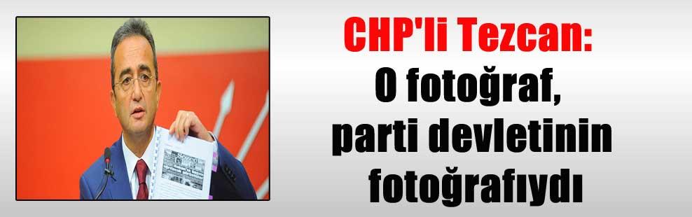 CHP'li Tezcan: O fotoğraf, parti devletinin fotoğrafıydı