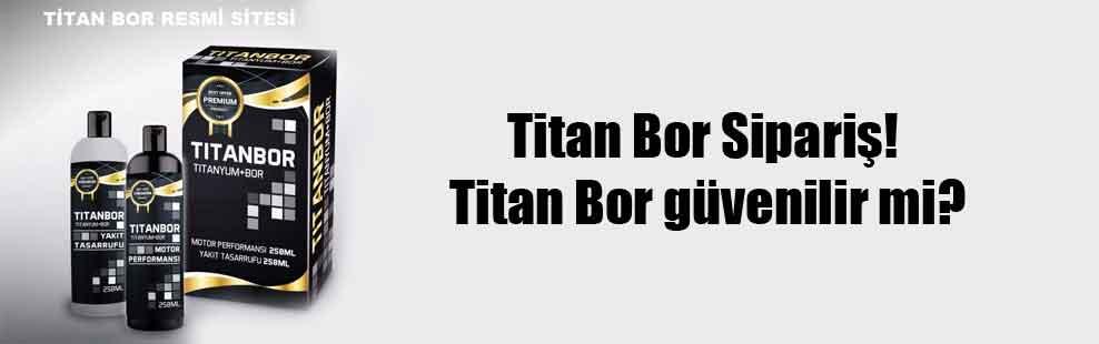 Titan Bor Sipariş! Titan Bor güvenilir mi?