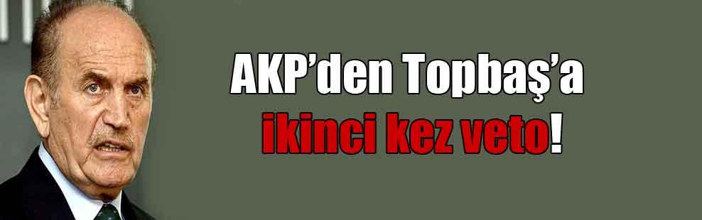 AKP'den Topbaş'a ikinci kez veto!