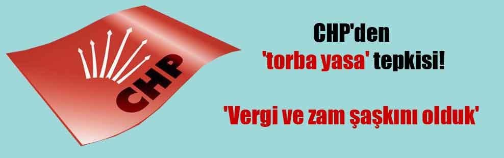 CHP'den 'torba yasa' tepkisi! 'Vergi ve zam şaşkını olduk'