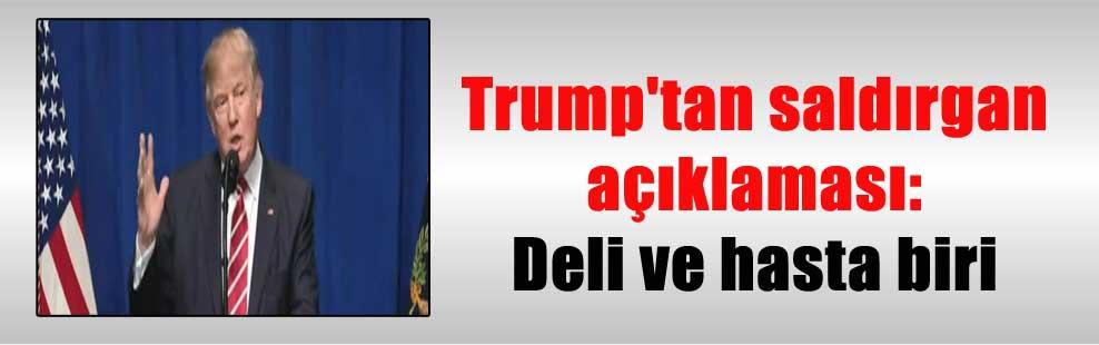 Trump'tan saldırgan açıklaması: Deli ve hasta biri